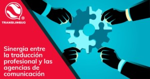 Sinergia entre la traducción profesional y las agencias de comunicación