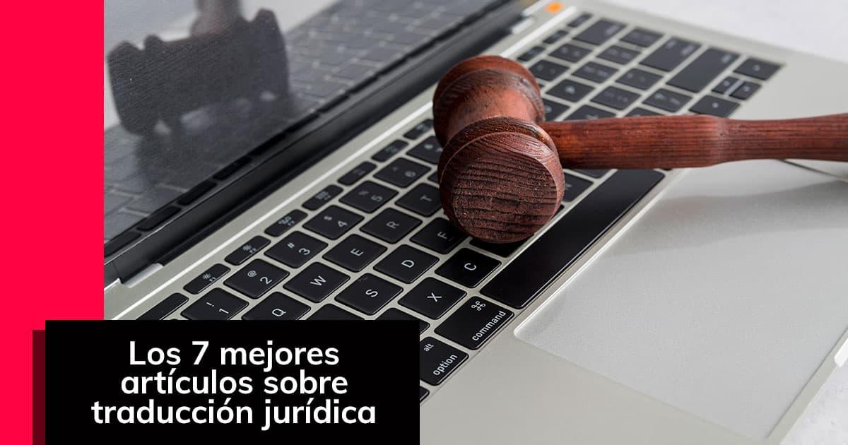Los 7 mejores artículos sobre traducción jurídica