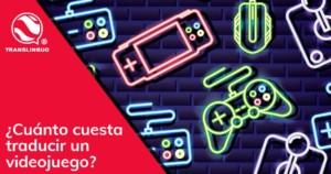 Cuánto cuesta traducir un videojuego