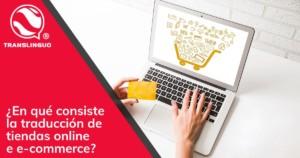 ¿En qué consiste la traducción de tiendas online e e-commerce?