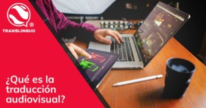 ¿Qué es la traducción audiovisual?
