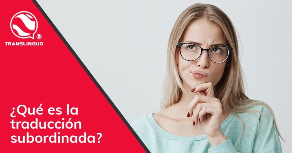 ¿Qué es la traducción subordinada?