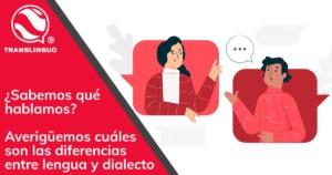 ¿Sabemos qué hablamos? Averigüemos cuáles son las diferencias entre lengua y dialecto