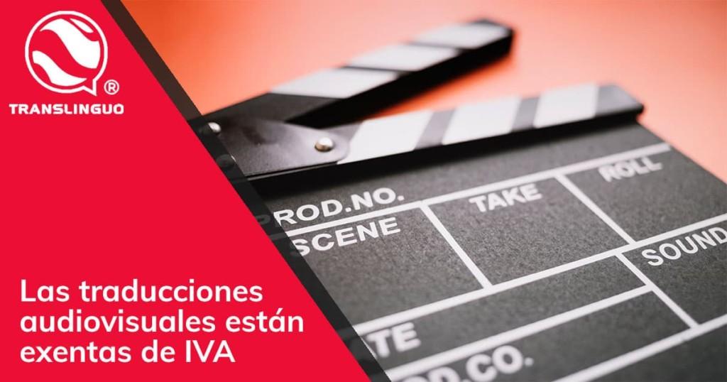 Las traducciones audiovisuales están exentas de IVA