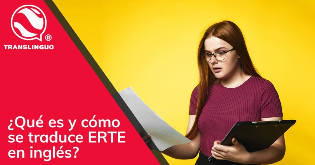 ¿Qué es y cómo se traduce ERTE en inglés?