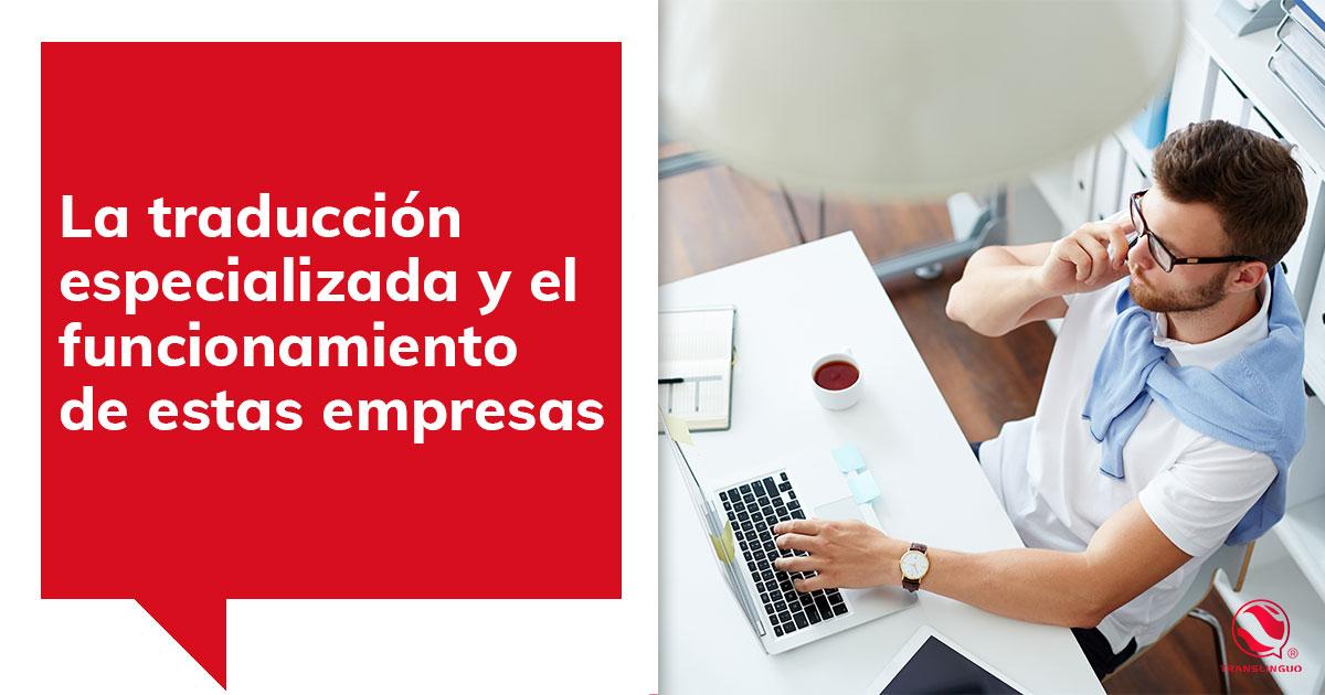 La traducción especializada y el funcionamiento de estas empresas