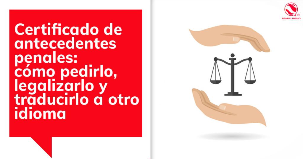 Certificado de antecedentes penales: cómo pedirlo, legalizarlo y traducirlo a otro idioma